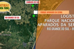 Parque Nacional Aparados da Serra – A melhor Logística – Conta tudo